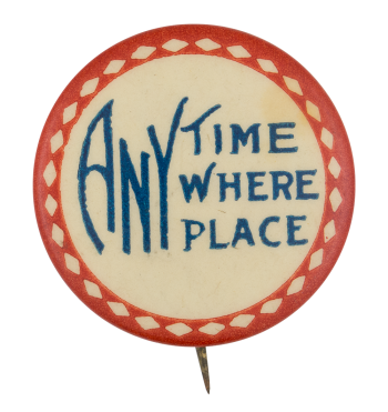 Any Time Where Place Social Lubricators Button Museum