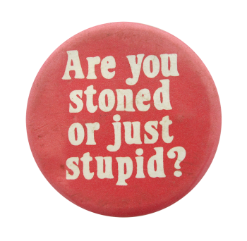 Are You Stoned Social Lubricators Button Museum