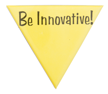 Be Innovative Triangle Advertising Button Museum
