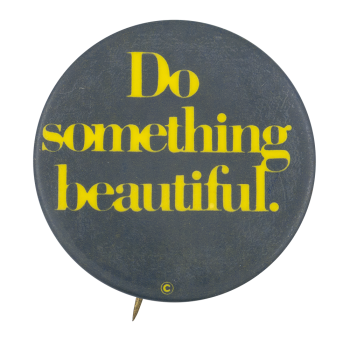 Do Something Beautiful Black Social Lubricators button museum