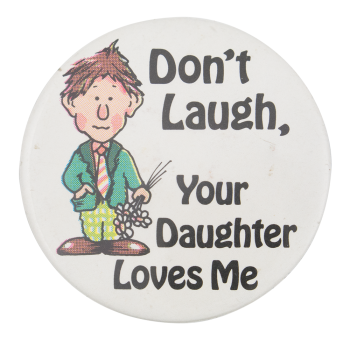 Don't Laugh Your Daughter Loves Me Humorous Button Museum