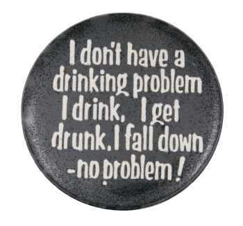 Drinking Problem Social Lubricators Button Museum