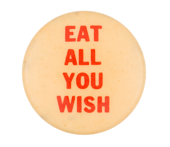 Eat All You Wish Social Lubricators Button Museum