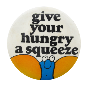 Give Your Hungry A Squeeze Social Lubricators Button Museum