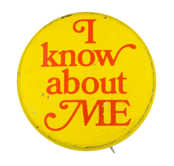 I Know About Me Soical Lubricators Button Museum