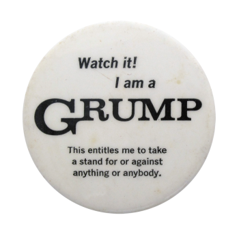 I am A Grump Social Lubricators Button Museum
