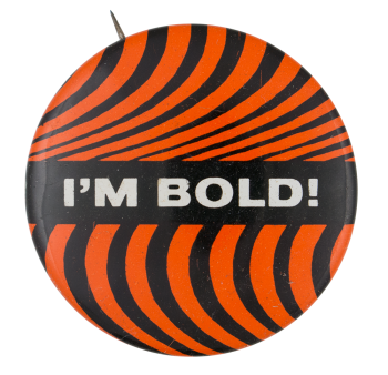 I'm Bold Social Lubricators Button Museum