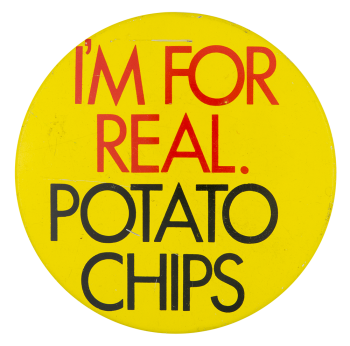 I'm For Real Potato Chips Social Lubricators Button Museum