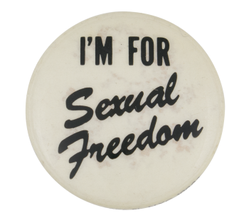 I'm For Sexual Freedom Social Lubricators Button Museum