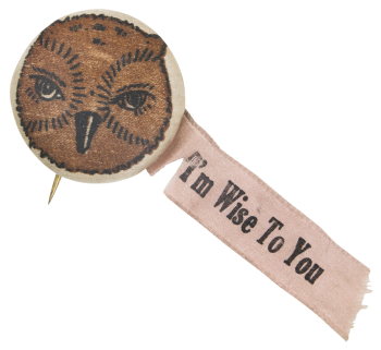 I'm Wise to You Social Lubricators Button Museum