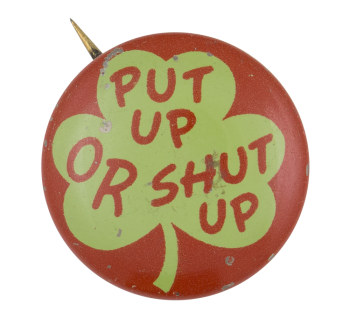 Put Up Or Shut Up Social Lubricators Button Museum