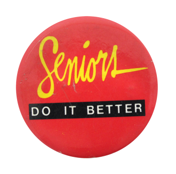 Seniors Do It Better Social Lubricators Button Museum