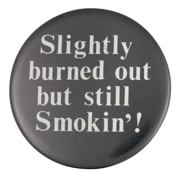 Slightly Burned Out Humorous Button Museum