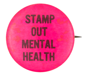 Stamp Out Mental Health Social Lubricators Button Museum