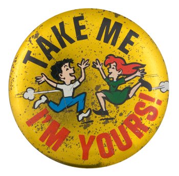 Take Me I'm Yours Social Lubricators Button Museum