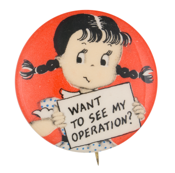 Want To See My Operation  Social Lubricators Button Museum