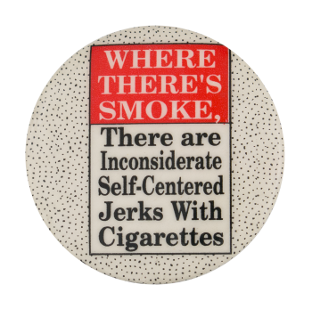 Where there's Smoke Social Lubricators Button Museum