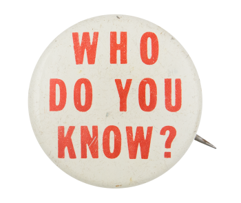 Who Do You Know Social Lubricators Button Museum