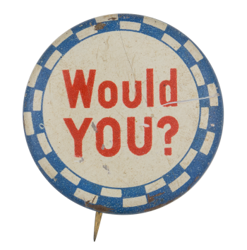 Would You Social Lubricators Button Museum