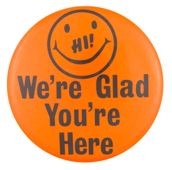 Glad You're Here Smileys Button Museum