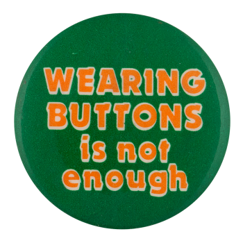 Wearing Buttons is Not Enough Self Referential Button Museum