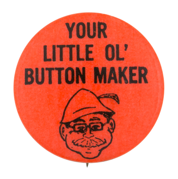 Your Little Ol' Button Maker Self Referential Button Museum