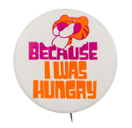 Because I was Hungry Advertising Button Museum