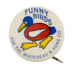 Funny Birds Advertising Button Museum