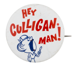 Hey Culligan Man Advertising Button Museum