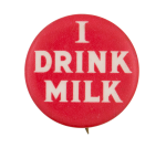 I Drink Milk Advertising Button Museum