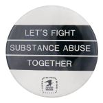 Let's Fight Substance Abuse Advertising Button Museum