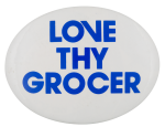 Love Thy Grocer Advertising Button Museum