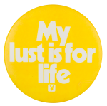 My Lust is for my Life dvertising Button Museum