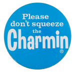 Please Don't Sqeeze The Charmin Advertising Button Museum