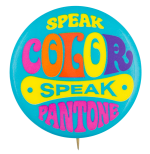 Speak Color Speak PantoneAdvertising Button Museum