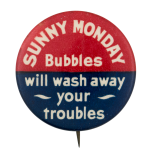 Sunny Monday Bubbles Advertising Button Museum