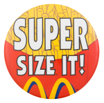 Super Size it Advertising Button Museum