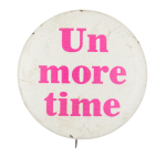 Un More Time Advertising Button Museum