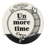 Un More Time Drum Advertising Button Museum