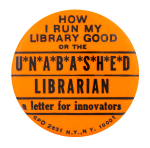 Unabashed Librarian A Letter for Innovators Advertising Button Museum
