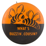 What's Buzzin Cousin Advertising Button Museum