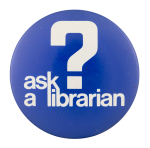Ask a Librarian Ask Me Button Museum