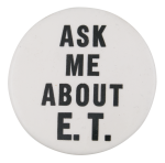 Ask Me About E.T. Ask Me Button Museum