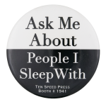 Ask Me About People I Sleep With Ask Me Button Museum