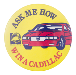Ask Me How Win A Cadillac Ask Me Button Museum