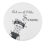 Ask Me if I Like Scum Ask Me Button Museum