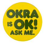 Okra Is Ok Ask Me Ask Me Button Museum