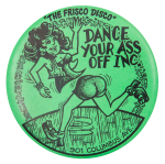 Dance Your Ass Off Art Button Museum