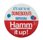 Hamm It Up Somebody's Birthday Beer Button Museum