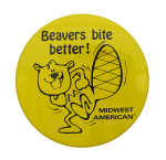 Beavers Bite Better Beavers Button Museum